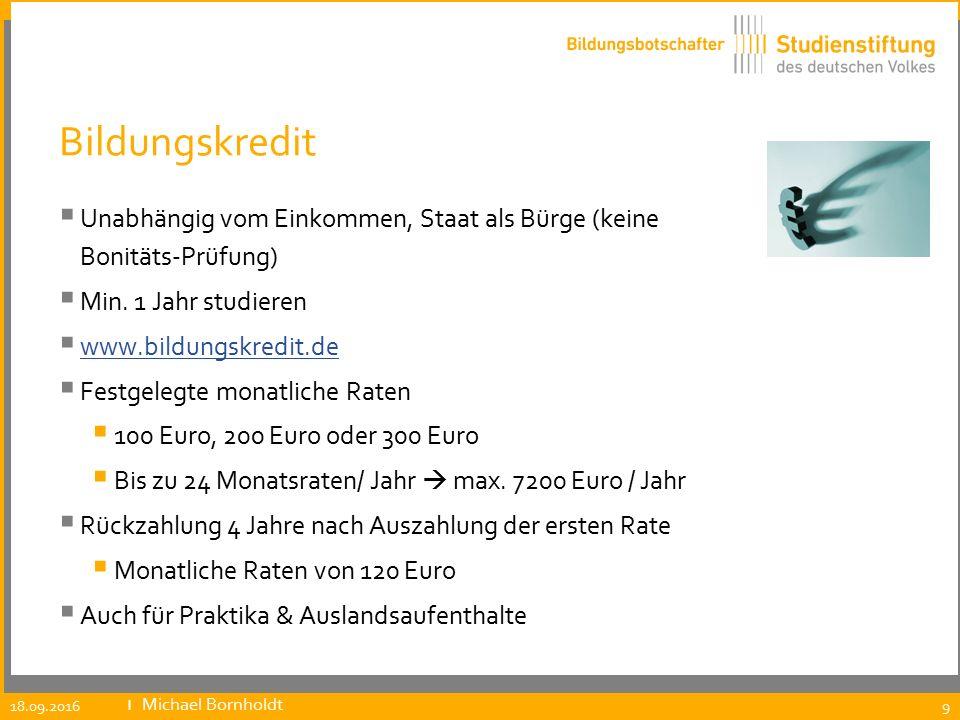 Bildungskredit  Unabhängig vom Einkommen, Staat als Bürge (keine Bonitäts-Prüfung)  Min. 1 Jahr studieren  www.bildungskredit.de www.bildungskredit