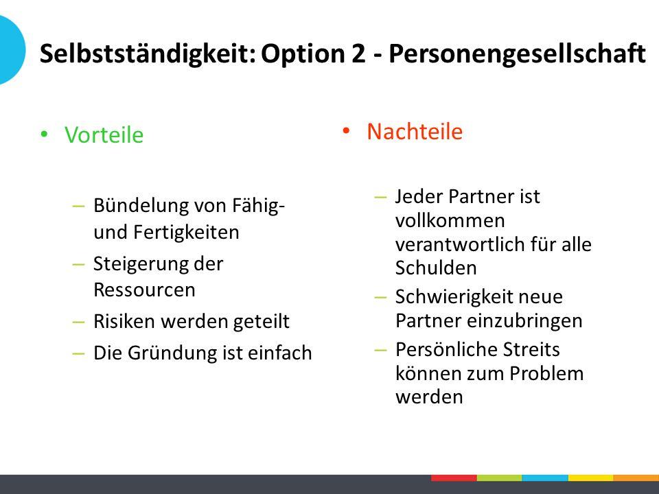 Selbstständigkeit: Option 2 - Personengesellschaft Vorteile – Bündelung von Fähig- und Fertigkeiten – Steigerung der Ressourcen – Risiken werden getei
