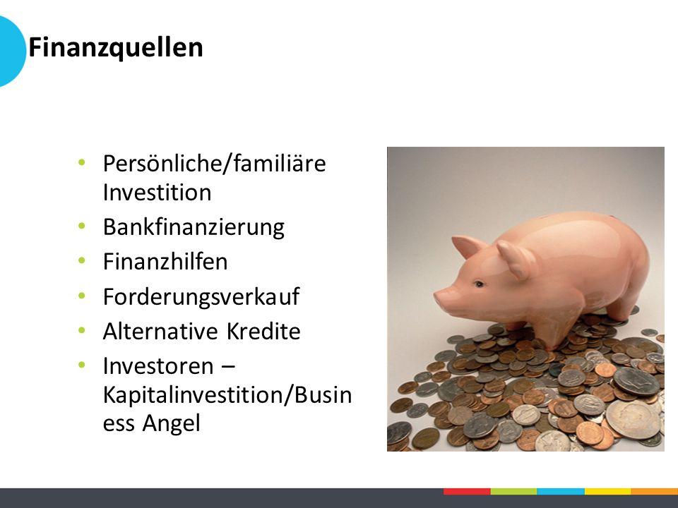 Finanzquellen Persönliche/familiäre Investition Bankfinanzierung Finanzhilfen Forderungsverkauf Alternative Kredite Investoren – Kapitalinvestition/Bu