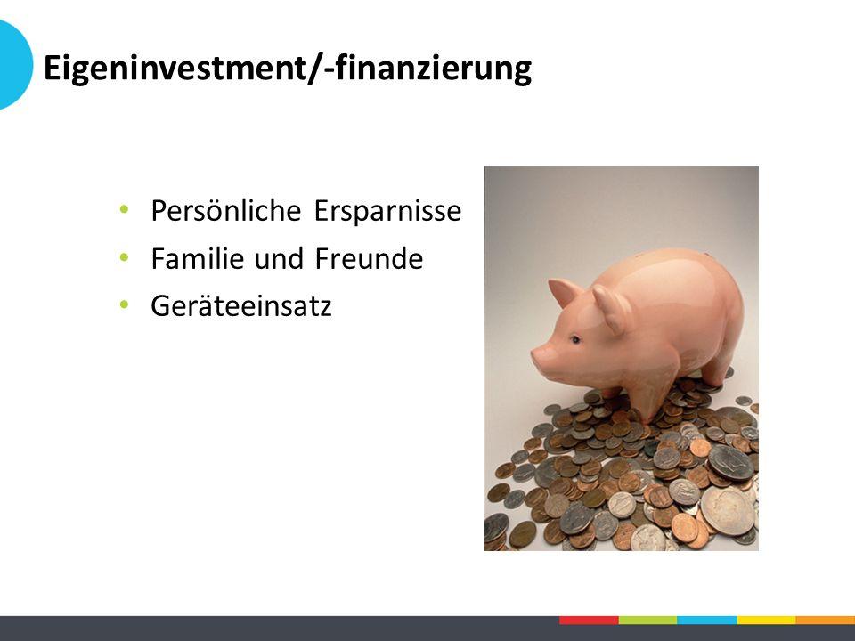 Eigeninvestment/-finanzierung Persönliche Ersparnisse Familie und Freunde Geräteeinsatz