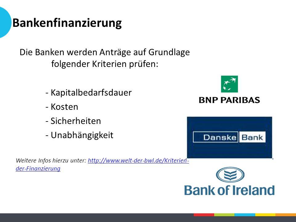 Die Banken werden Anträge auf Grundlage folgender Kriterien prüfen: - Kapitalbedarfsdauer - Kosten - Sicherheiten - Unabhängigkeit Weitere Infos hierz