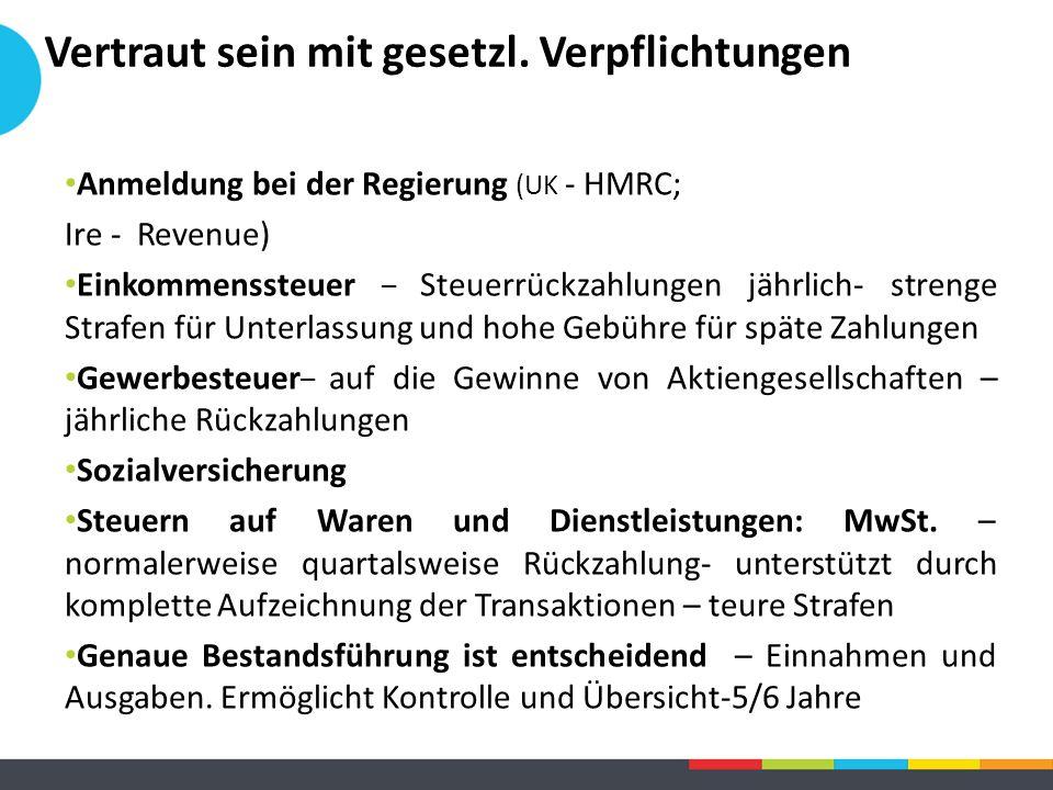 Anmeldung bei der Regierung (UK - HMRC; Ire - Revenue) Einkommenssteuer – Steuerrückzahlungen jährlich- strenge Strafen für Unterlassung und hohe Gebü