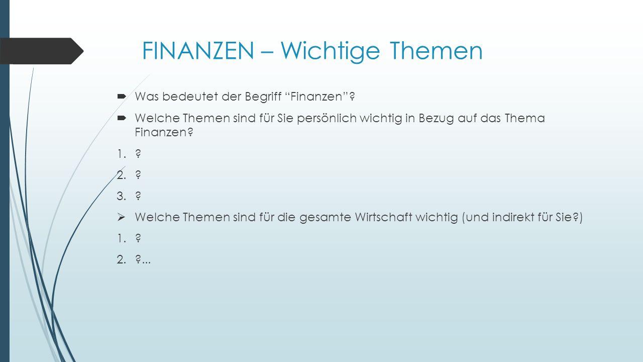 FINANZEN – Wichtige Themen  Was bedeutet der Begriff Finanzen .