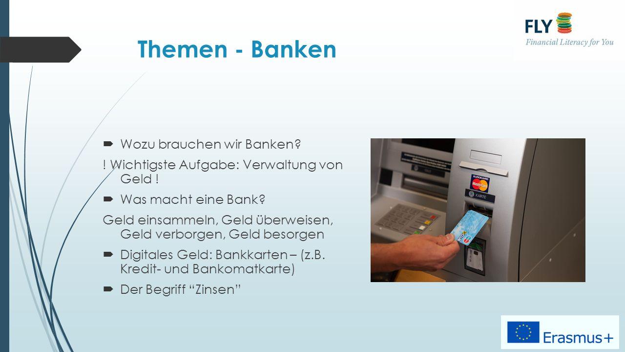 Themen - Banken  Wozu brauchen wir Banken. Wichtigste Aufgabe: Verwaltung von Geld .