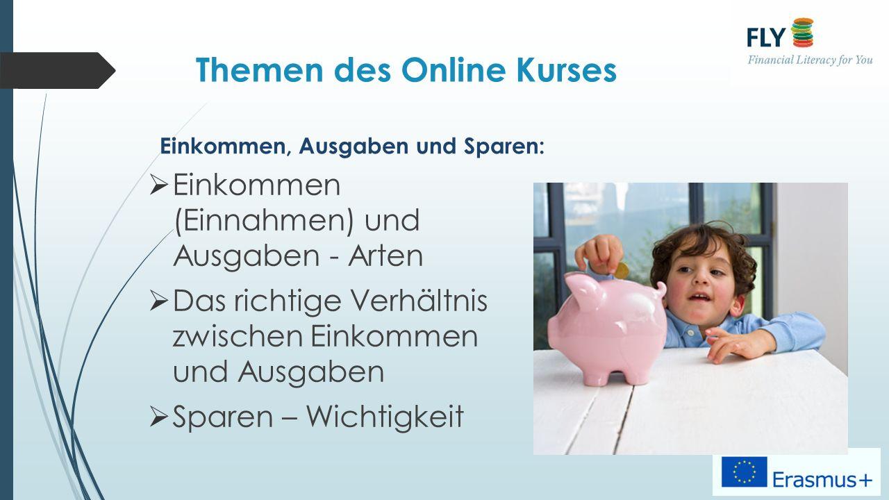 Themen des Online Kurses Wie kommt man zu Geld:  Geld verdienen  Geld gewinnen  Geld erben  Geld anlegen  Geld stehlen  Einkommen, Ausgaben und Sparen: