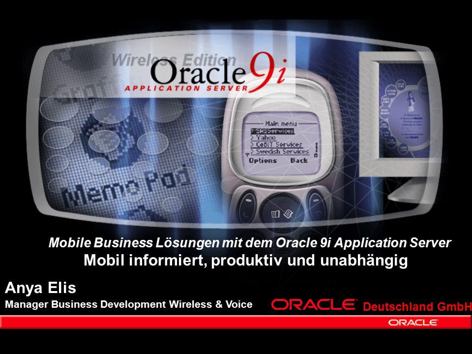 Anya Elis Startseite Deutschland GmbH Mobile Business Lösungen mit dem Oracle 9i Application Server Mobil informiert, produktiv und unabhängig Manager