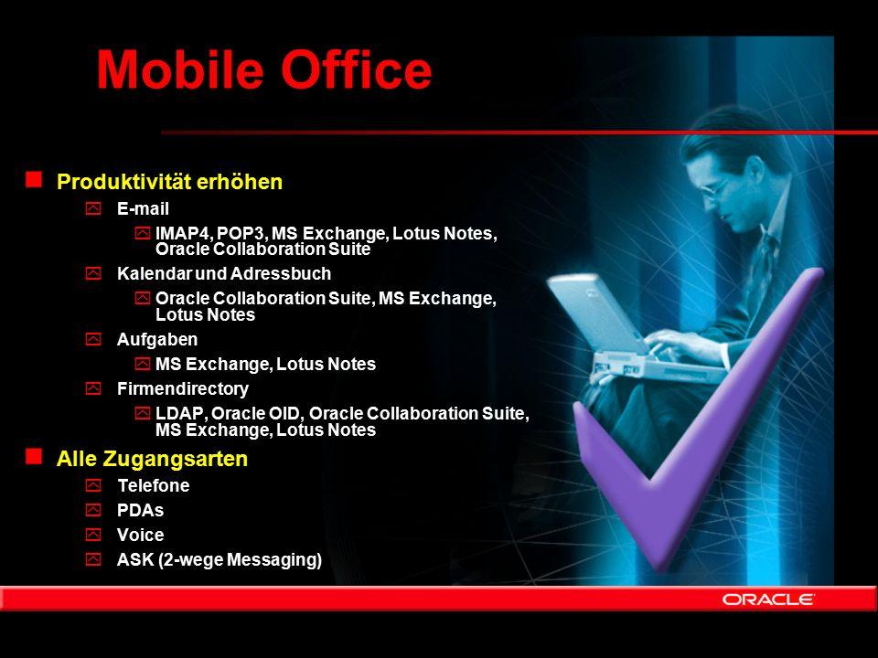n Produktivität erhöhen yE-mail yIMAP4, POP3, MS Exchange, Lotus Notes, Oracle Collaboration Suite yKalendar und Adressbuch yOracle Collaboration Suit