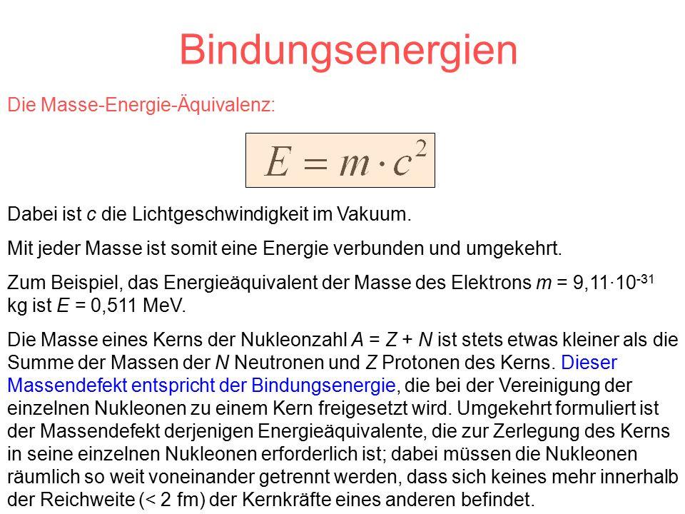 Bindungsenergien Die Masse-Energie- Äquivalenz: Dabei ist c die Lichtgeschwindigkeit im Vakuum.