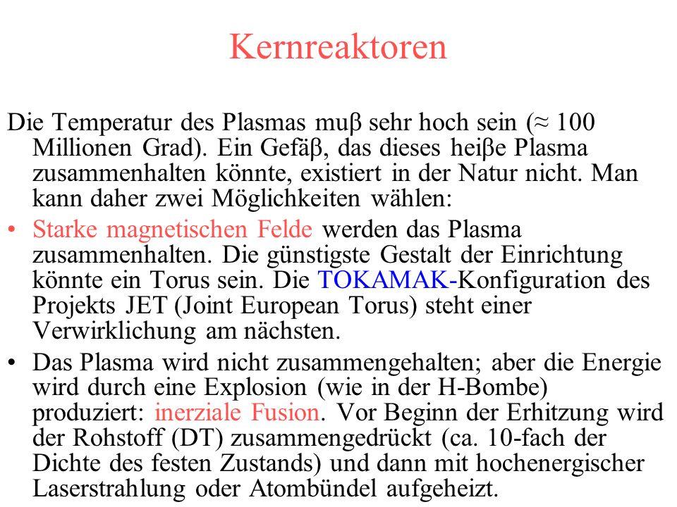 Kernreaktoren Die Temperatur des Plasmas muβ sehr hoch sein (≈ 100 Millionen Grad).