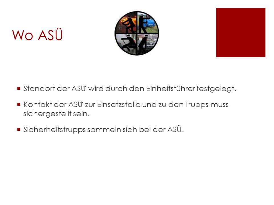 Wo ASÜ  Standort der ASU ̈ wird durch den Einheitsführer festgelegt.