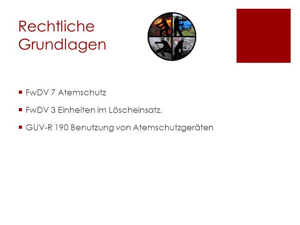 Rechtliche Grundlagen  FwDV 7 Atemschutz  FwDV 3 Einheiten im Löscheinsatz.