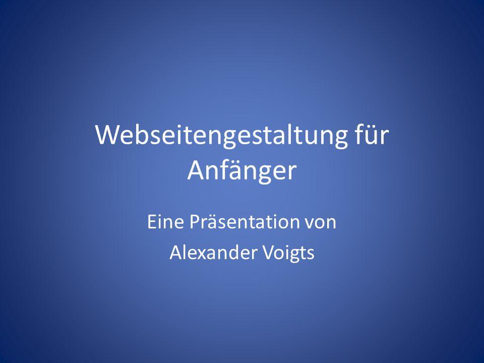 Webseitengestaltung für Anfänger Eine Präsentation von Alexander Voigts