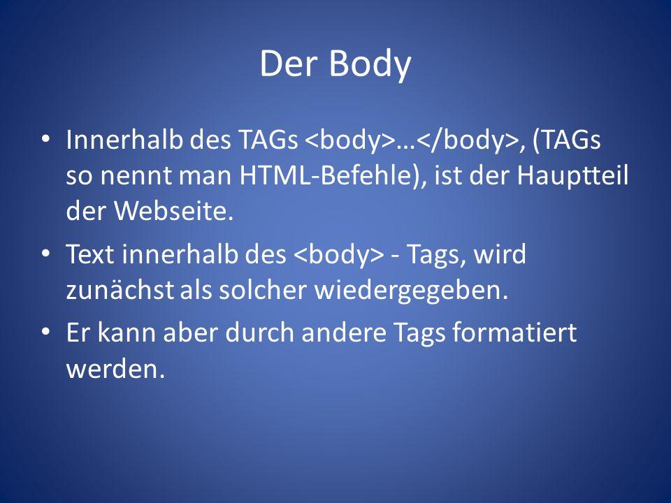 Der Body Innerhalb des TAGs …, (TAGs so nennt man HTML-Befehle), ist der Hauptteil der Webseite.