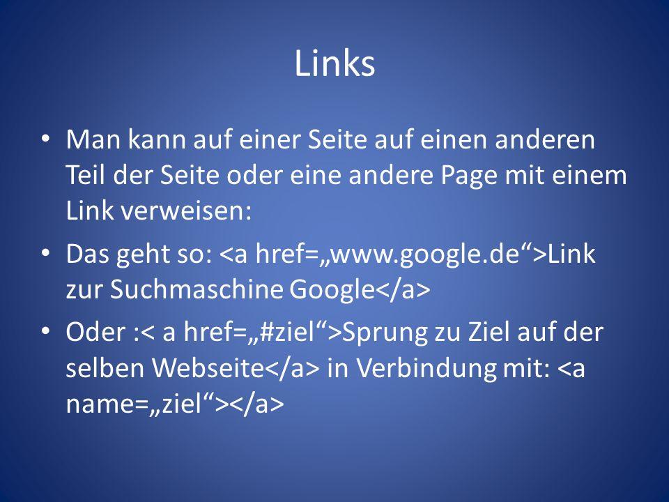 Links Man kann auf einer Seite auf einen anderen Teil der Seite oder eine andere Page mit einem Link verweisen: Das geht so: Link zur Suchmaschine Google Oder : Sprung zu Ziel auf der selben Webseite in Verbindung mit:
