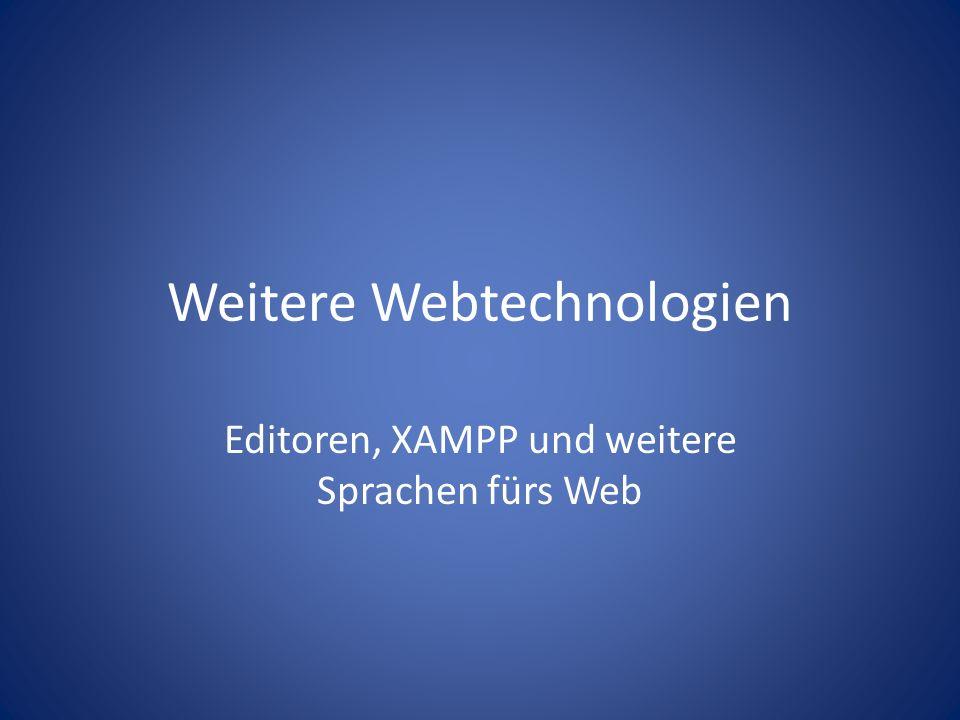 Weitere Webtechnologien Editoren, XAMPP und weitere Sprachen fürs Web