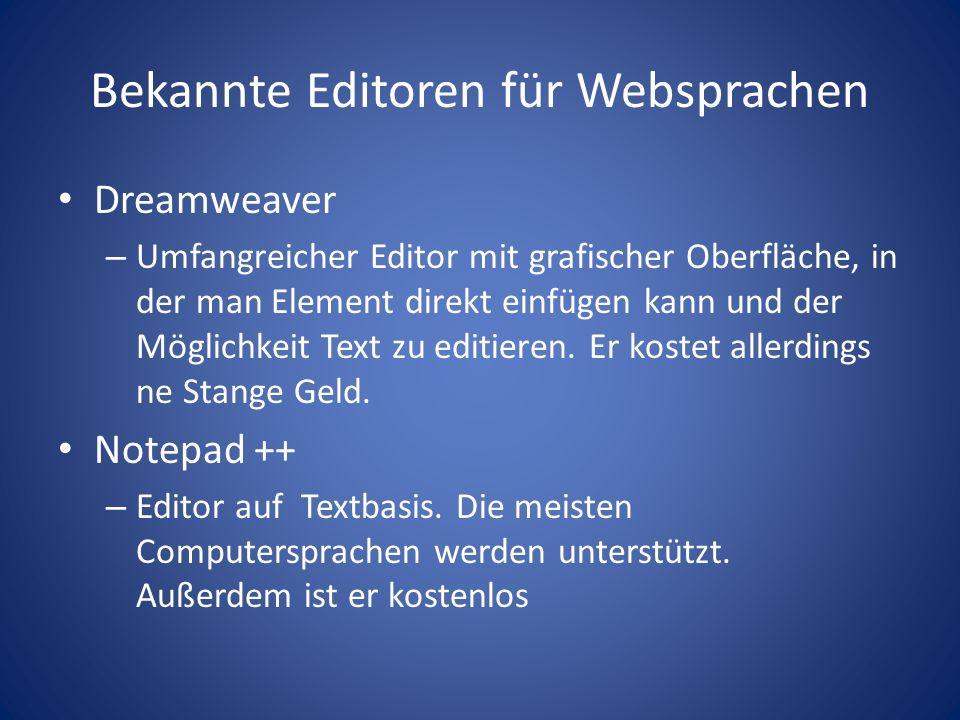 Bekannte Editoren für Websprachen Dreamweaver – Umfangreicher Editor mit grafischer Oberfläche, in der man Element direkt einfügen kann und der Möglichkeit Text zu editieren.