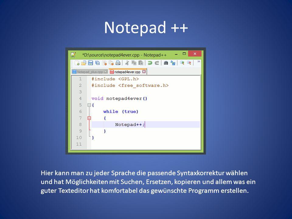 Notepad ++ Hier kann man zu jeder Sprache die passende Syntaxkorrektur wählen und hat Möglichkeiten mit Suchen, Ersetzen, kopieren und allem was ein guter Texteditor hat komfortabel das gewünschte Programm erstellen.