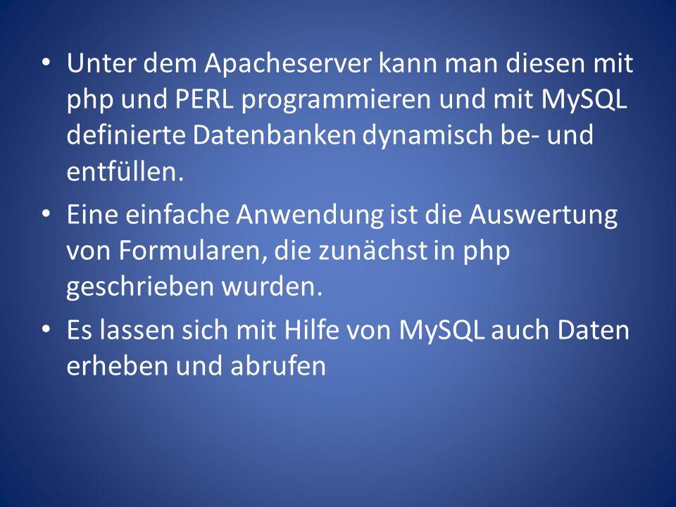 Unter dem Apacheserver kann man diesen mit php und PERL programmieren und mit MySQL definierte Datenbanken dynamisch be- und entfüllen.
