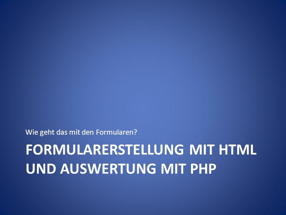 FORMULARERSTELLUNG MIT HTML UND AUSWERTUNG MIT PHP Wie geht das mit den Formularen?