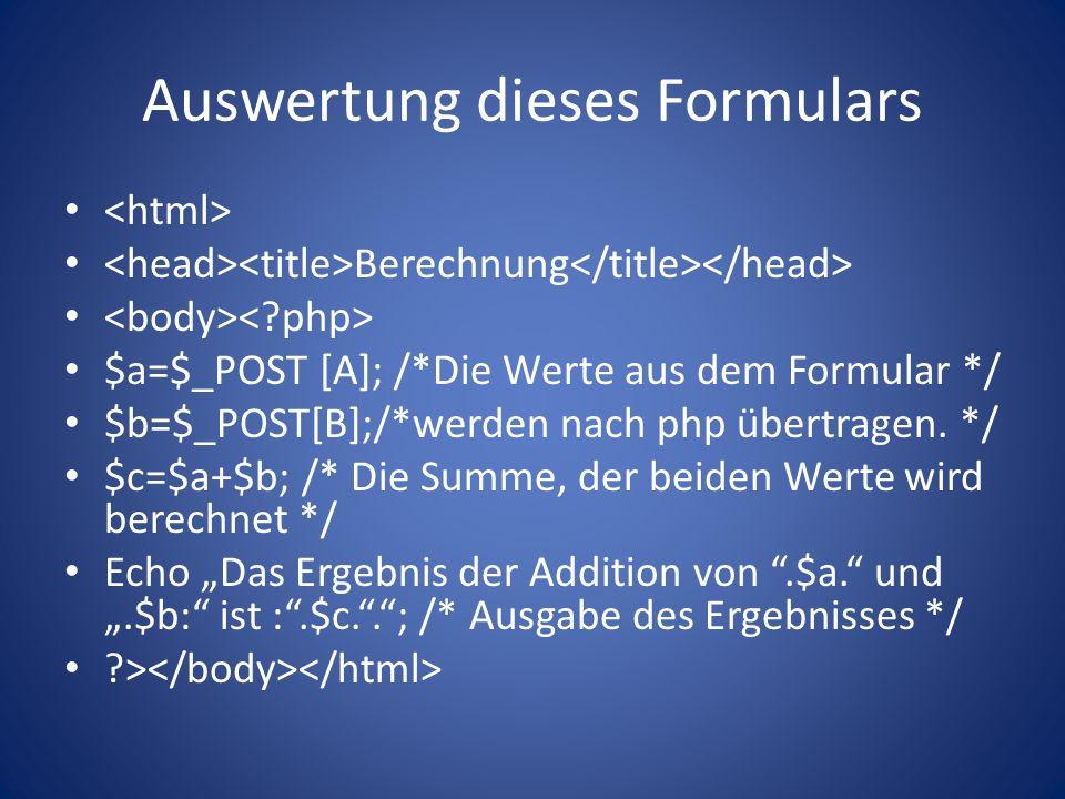 Auswertung dieses Formulars Berechnung $a=$_POST [A]; /*Die Werte aus dem Formular */ $b=$_POST[B];/*werden nach php übertragen.