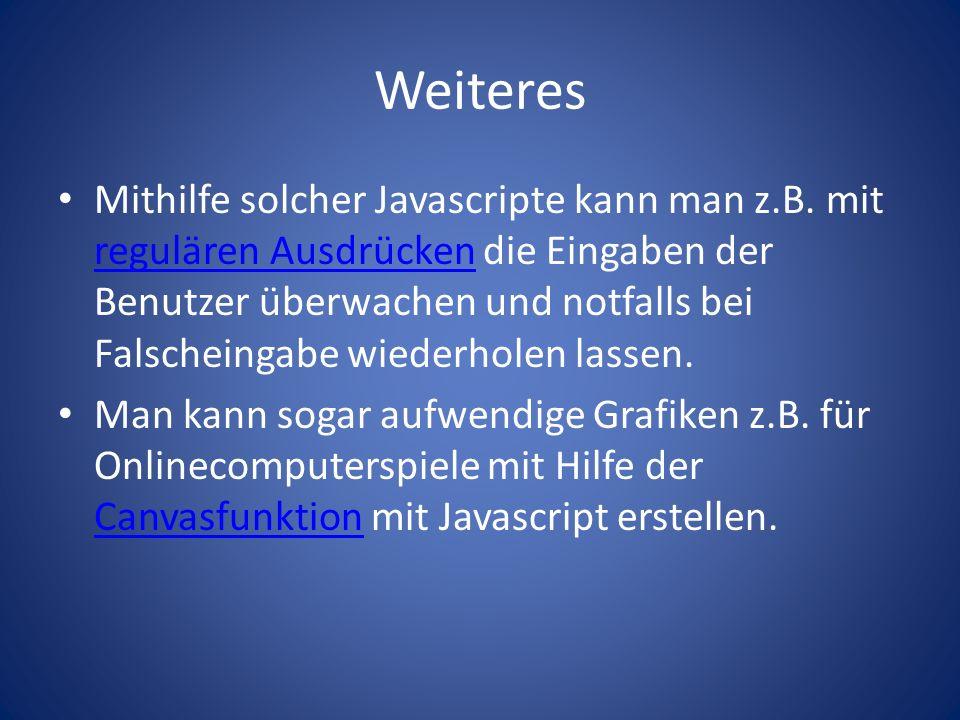Weiteres Mithilfe solcher Javascripte kann man z.B.