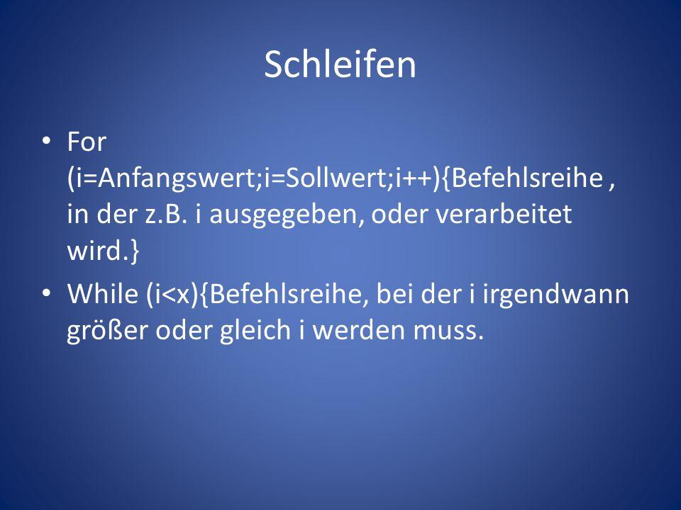 Schleifen For (i=Anfangswert;i=Sollwert;i++){Befehlsreihe, in der z.B.