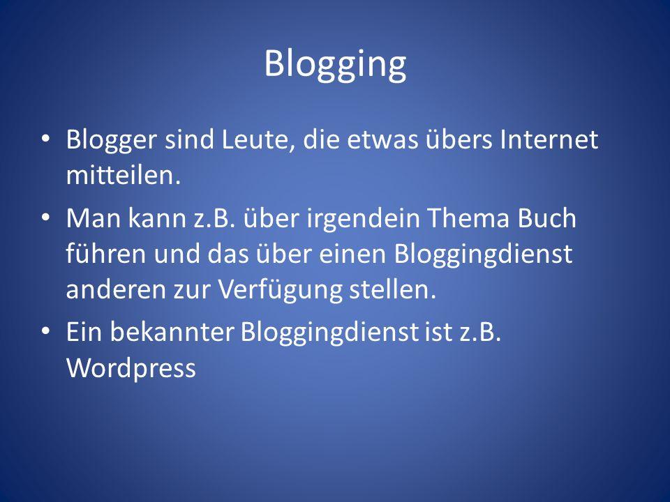 Blogging Blogger sind Leute, die etwas übers Internet mitteilen.
