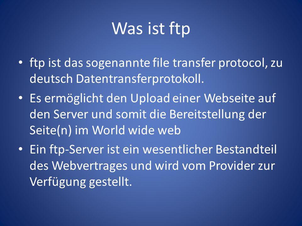Was ist ftp ftp ist das sogenannte file transfer protocol, zu deutsch Datentransferprotokoll.