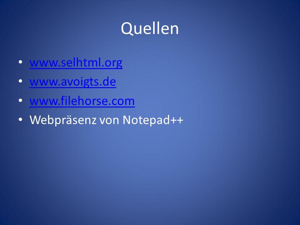 Quellen www.selhtml.org www.avoigts.de www.filehorse.com Webpräsenz von Notepad++
