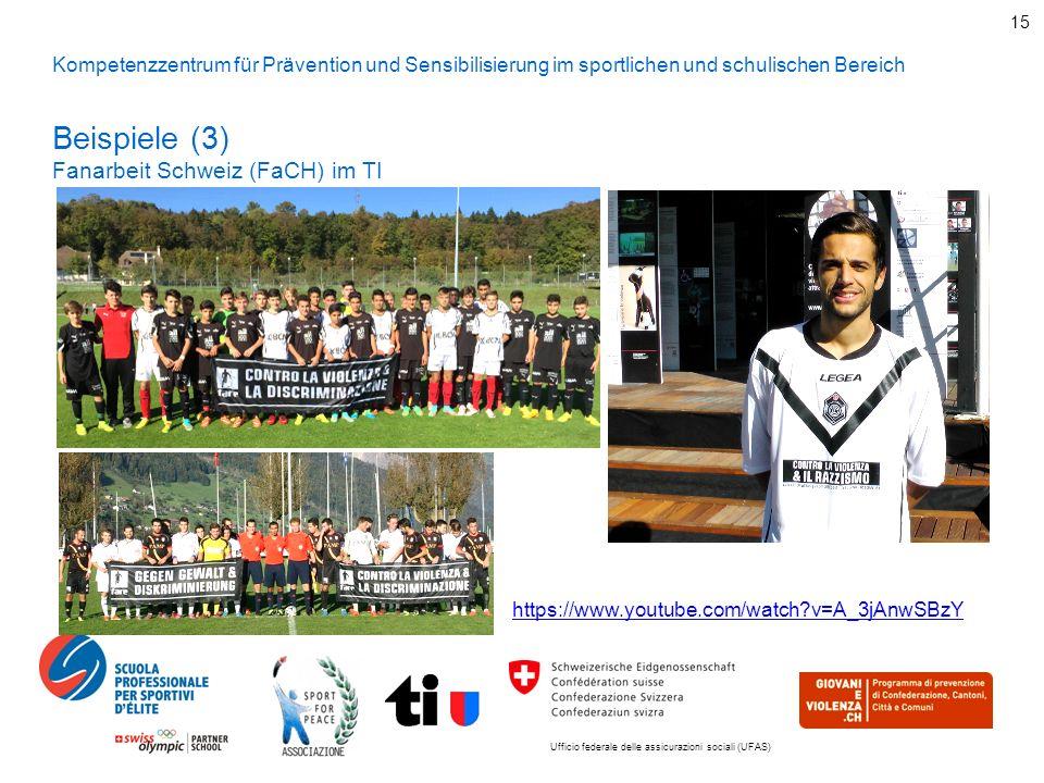 Ufficio federale delle assicurazioni sociali (UFAS) 15 Kompetenzzentrum für Prävention und Sensibilisierung im sportlichen und schulischen Bereich Beispiele (3) Fanarbeit Schweiz (FaCH) im TI https://www.youtube.com/watch v=A_3jAnwSBzY