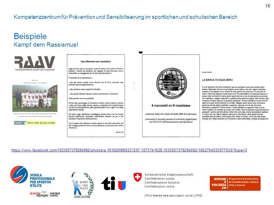 Ufficio federale delle assicurazioni sociali (UFAS) 16 Kompetenzzentrum für Prävention und Sensibilisierung im sportlichen und schulischen Bereich Beispiele Kampf dem Rassismus.
