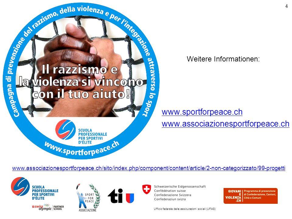 Ufficio federale delle assicurazioni sociali (UFAS) 4 www.sportforpeace.ch www.associazionesportforpeace.ch Weitere Informationen: www.associazionesportforpeace.ch/sito/index.php/component/content/article/2-non-categorizzato/99-progetti