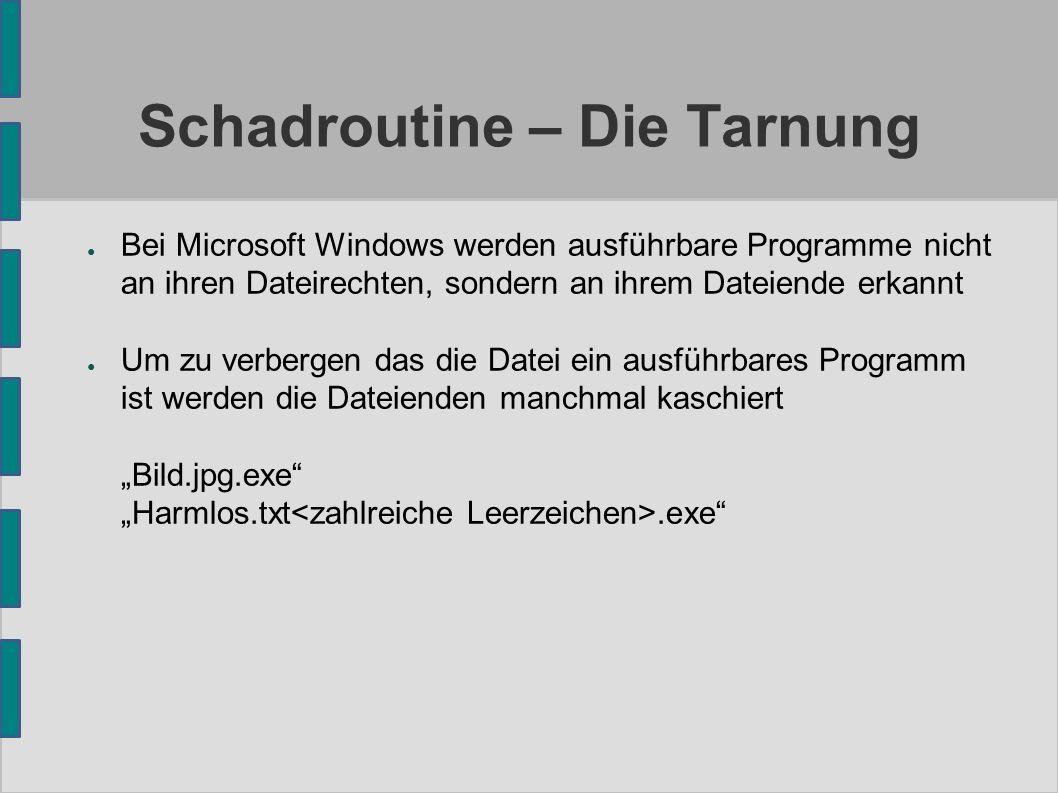 """Schadroutine – Die Tarnung ● Bei Microsoft Windows werden ausführbare Programme nicht an ihren Dateirechten, sondern an ihrem Dateiende erkannt ● Um zu verbergen das die Datei ein ausführbares Programm ist werden die Dateienden manchmal kaschiert """"Bild.jpg.exe """"Harmlos.txt.exe"""