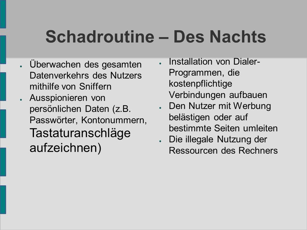 Schadroutine – Des Nachts ● Überwachen des gesamten Datenverkehrs des Nutzers mithilfe von Sniffern ● Ausspionieren von persönlichen Daten (z.B. Passw