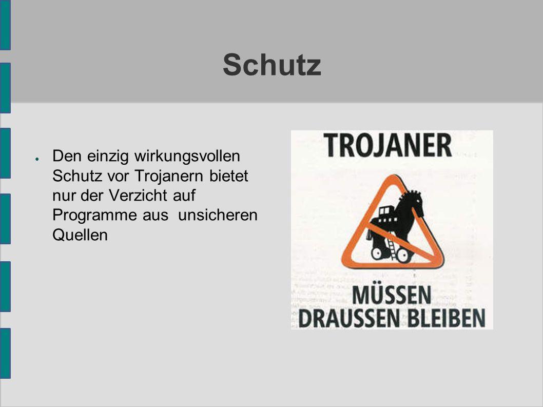 Schutz ● Den einzig wirkungsvollen Schutz vor Trojanern bietet nur der Verzicht auf Programme aus unsicheren Quellen