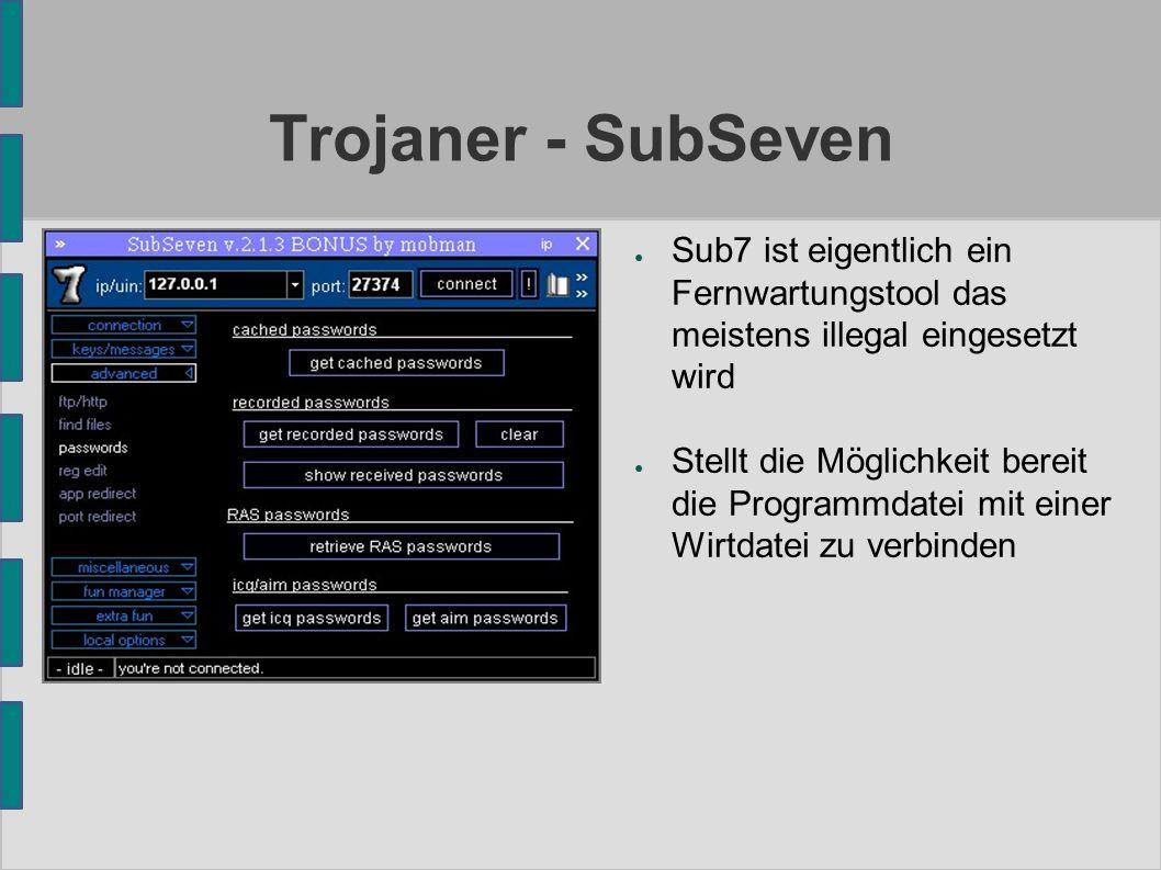 Trojaner - SubSeven ● Sub7 ist eigentlich ein Fernwartungstool das meistens illegal eingesetzt wird ● Stellt die Möglichkeit bereit die Programmdatei mit einer Wirtdatei zu verbinden