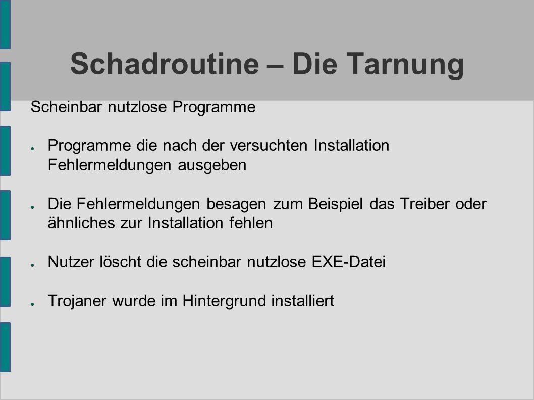 Schadroutine – Die Tarnung Scheinbar nutzlose Programme ● Programme die nach der versuchten Installation Fehlermeldungen ausgeben ● Die Fehlermeldunge