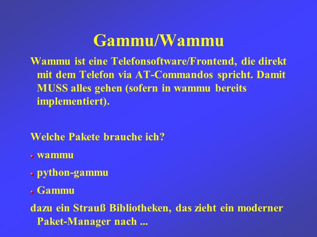 Gammu/Wammu Wammu ist eine Telefonsoftware/Frontend, die direkt mit dem Telefon via AT-Commandos spricht.