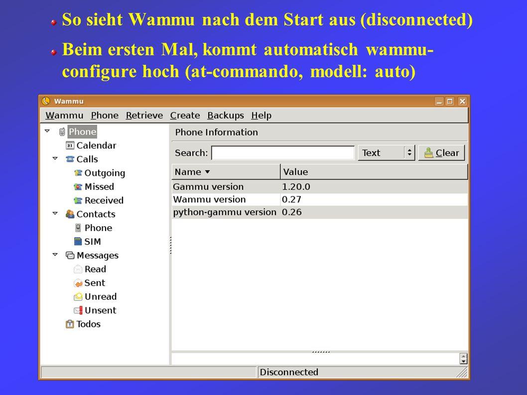 So sieht Wammu nach dem Start aus (disconnected) Beim ersten Mal, kommt automatisch wammu- configure hoch (at-commando, modell: auto)