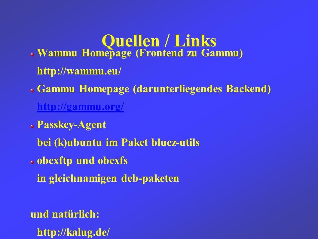 Quellen / Links Wammu Homepage (Frontend zu Gammu) http://wammu.eu/ Gammu Homepage (darunterliegendes Backend) http://gammu.org/ Passkey-Agent bei (k)ubuntu im Paket bluez-utils obexftp und obexfs in gleichnamigen deb-paketen und natürlich: http://kalug.de/