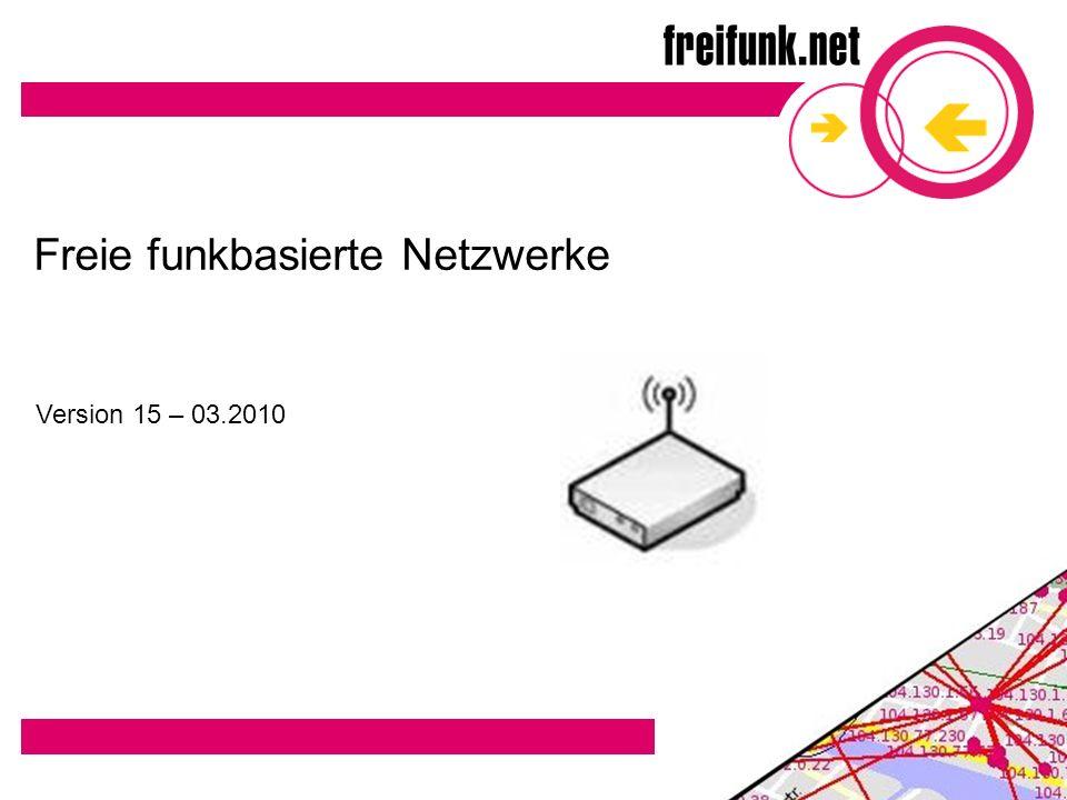 Freie funkbasierte Netzwerke Version 15 – 03.2010