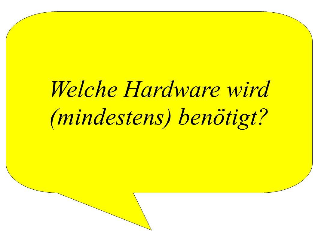 Welche Hardware wird (mindestens) benötigt?