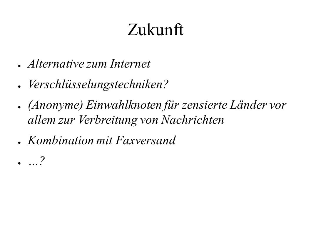 ● Alternative zum Internet ● Verschlüsselungstechniken? ● (Anonyme) Einwahlknoten für zensierte Länder vor allem zur Verbreitung von Nachrichten ● Kom