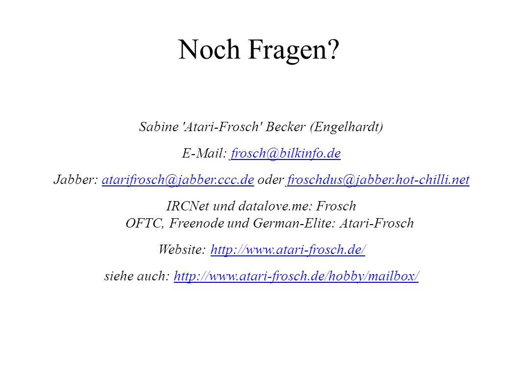 Noch Fragen? Sabine 'Atari-Frosch' Becker (Engelhardt) E-Mail: frosch@bilkinfo.defrosch@bilkinfo.de Jabber: atarifrosch@jabber.ccc.de oder froschdus@j