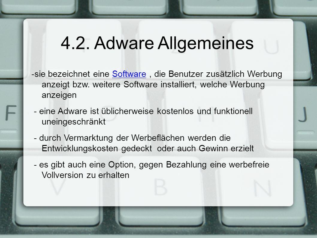 4.2. Adware Allgemeines -sie bezeichnet eine Software, die Benutzer zusätzlich Werbung anzeigt bzw.