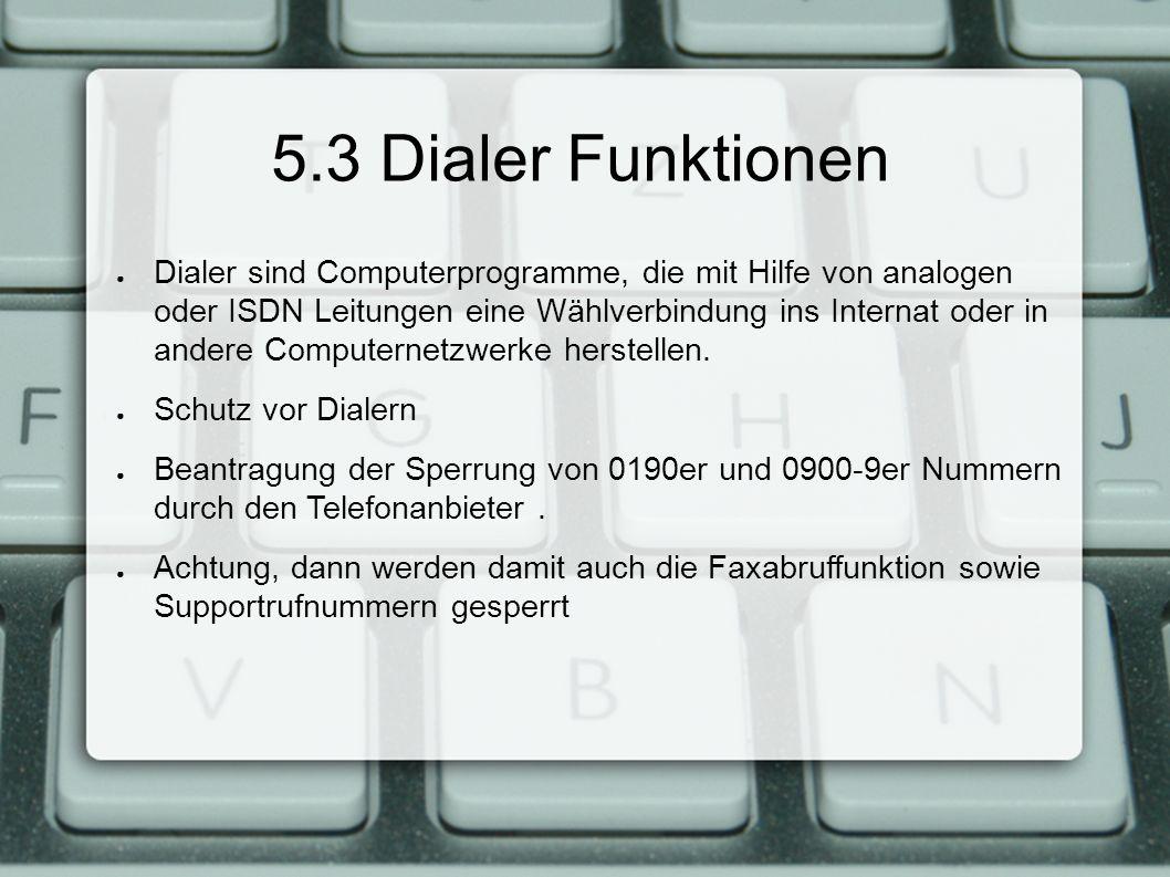 5.3 Dialer Funktionen ● Dialer sind Computerprogramme, die mit Hilfe von analogen oder ISDN Leitungen eine Wählverbindung ins Internat oder in andere Computernetzwerke herstellen.