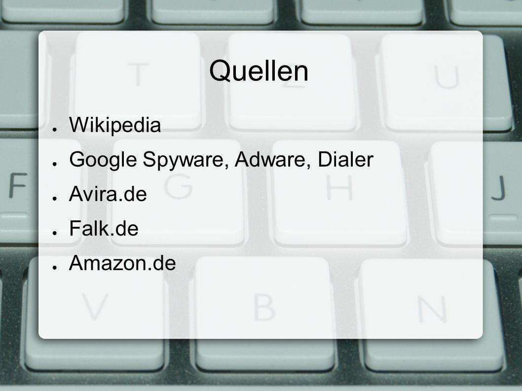 Quellen ● Wikipedia ● Google Spyware, Adware, Dialer ● Avira.de ● Falk.de ● Amazon.de