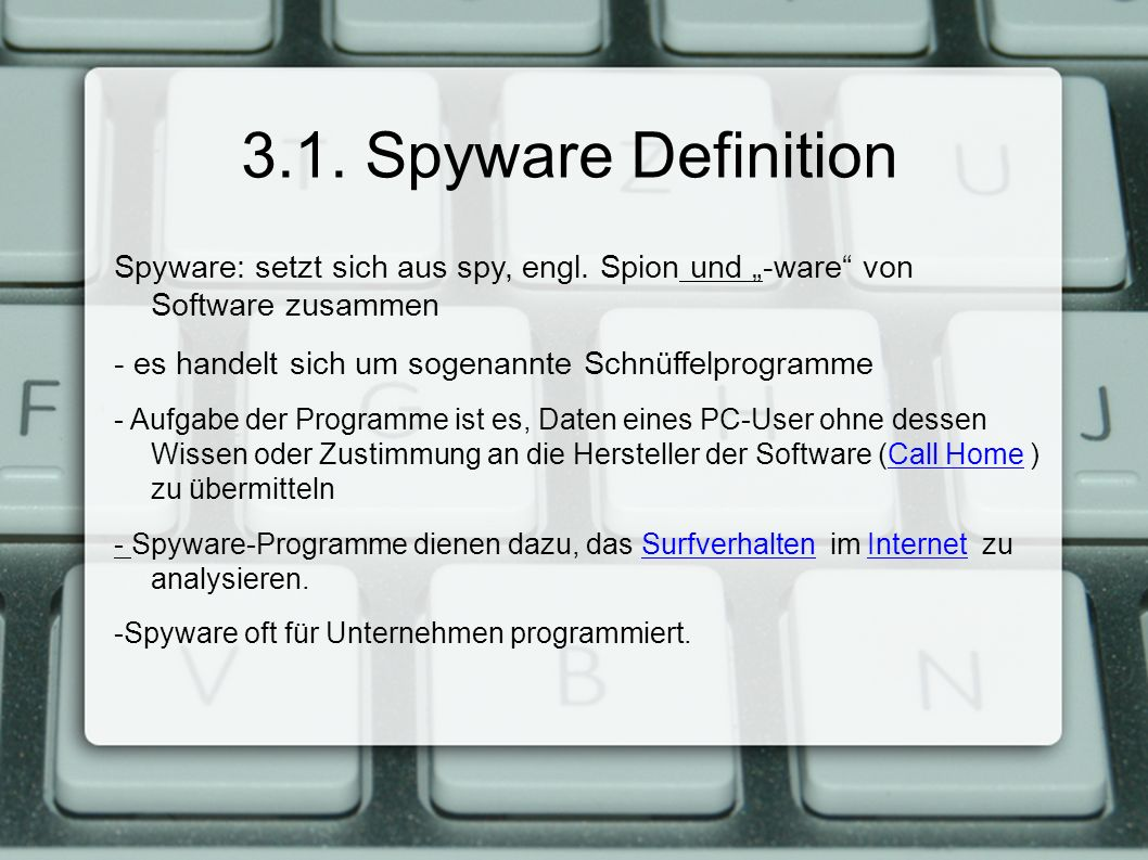 3.1. Spyware Definition Spyware: setzt sich aus spy, engl.