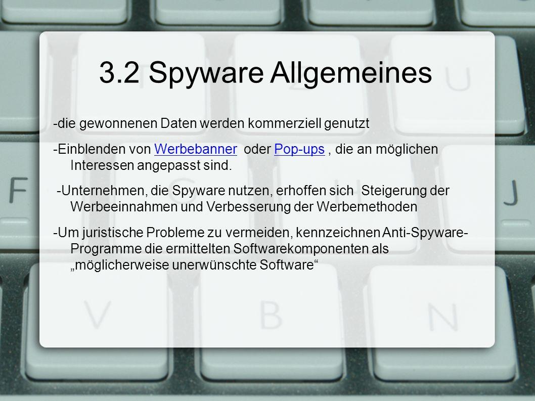 """3.2 Spyware Allgemeines -die gewonnenen Daten werden kommerziell genutzt -Einblenden von Werbebanner oder Pop-ups, die an möglichen Interessen angepasst sind.WerbebannerPop-ups -Unternehmen, die Spyware nutzen, erhoffen sich Steigerung der Werbeeinnahmen und Verbesserung der Werbemethoden -Um juristische Probleme zu vermeiden, kennzeichnen Anti-Spyware- Programme die ermittelten Softwarekomponenten als """"möglicherweise unerwünschte Software"""