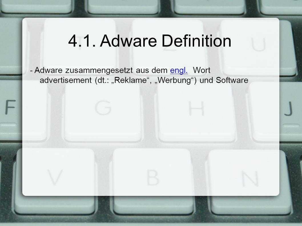 4.2.Adware Allgemeines -sie bezeichnet eine Software, die Benutzer zusätzlich Werbung anzeigt bzw.